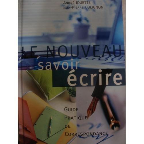 ca7c658c2e2 Le Nouveau Savoir Ecrire Guide Pratique De Correspondance de andre jouette  jean pierre colignon