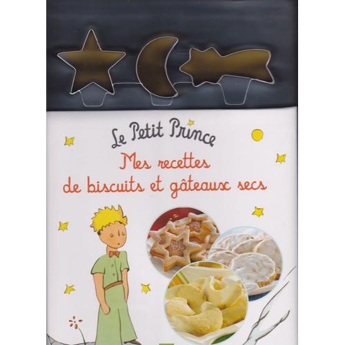 Le Petit Prince Mes Recettes Biscuits Gateaux Secs Le Petit Prince de  antoine de saint,exupéry Format Cartonné