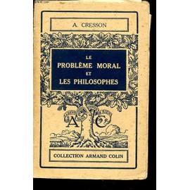 Le Probleme Moral Et Les Philosophes de A. Cresson