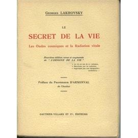Le Secret De La Vie, Les Ondes Cosmiques Et La Radiation Vitale de Georges Lakhovsky