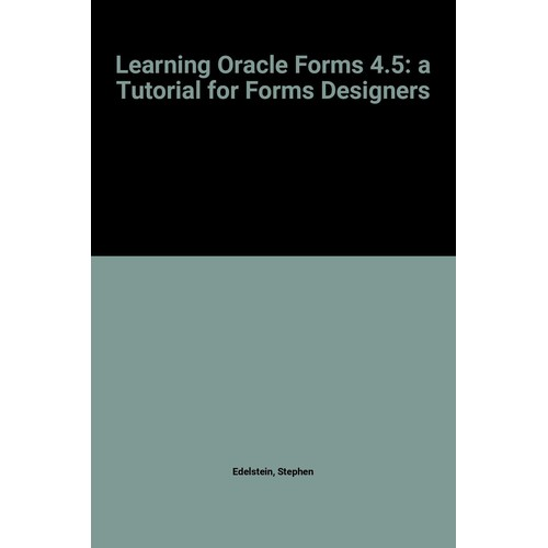 Learning Oracle Forms 4 5: a Tutorial for Forms Designers
