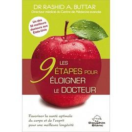 Les 9 �tapes Pour �loigner Le Docteur - Actions Simples Redonner � Votre Corps Et � Votre Esprit Une Sant� Optimale Et Une Plus Grande Long�vit� de Rashid A. Dr Buttar