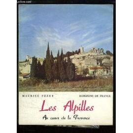 Les Alpilles, Au Coeur De La Provence. de maurice pezet