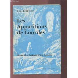 Les Apparitions De Lourdes - Souvenirs Intimes D'un Temoin. de j.-b. estrade