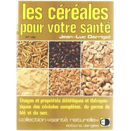 Les cereales pour votre sante de jean luc darrigol - Jean luc petitrenaud sante ...