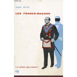 Les Francs Macons / Collection Le Temps Qui Court. de serge hutin