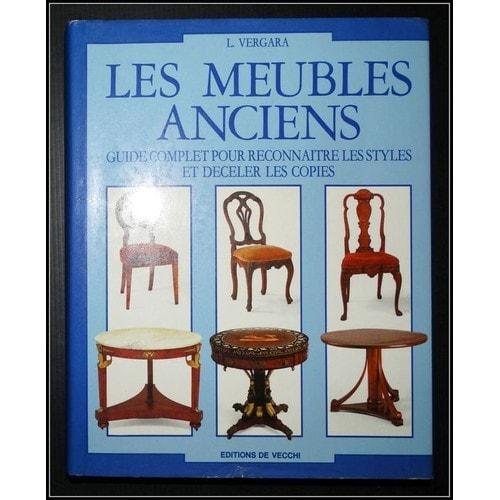 les meubles anciens guide complet pour reconnatre les styles et dceler les copies de l vergara