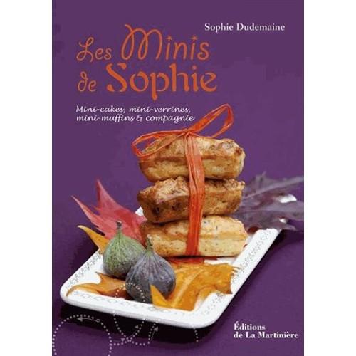 les minis de sophie mini cakes mini verrines mini muffins et compagnie de sophie dudemaine. Black Bedroom Furniture Sets. Home Design Ideas