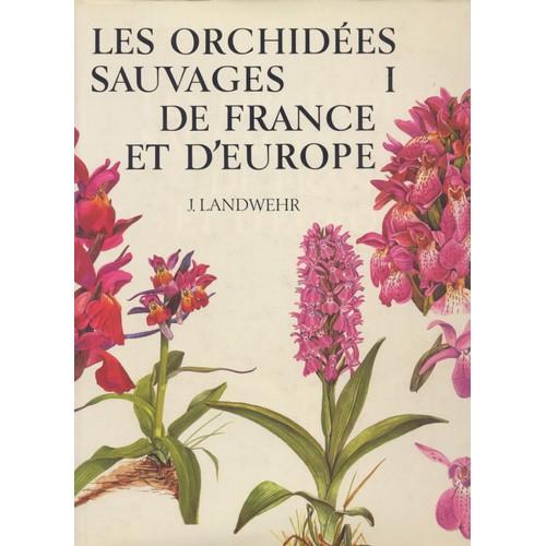 les orchid es sauvages de france et d 39 europe i de j landwehr. Black Bedroom Furniture Sets. Home Design Ideas