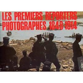 Les Premiers Reporters Photographes 1848-1914