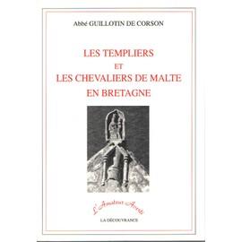 Les Templiers Et Les Chevaliers De Malte En Bretagne de Abb� GUILLOTIN DE CORSON