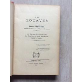Les Zouaves - Le Corps Des Zouaves. Le R�giment Des Zouaves 1830-1852. de GASTON GANGLOFF, Capitaine adjudant-major au 2) R�giments de Zouaves