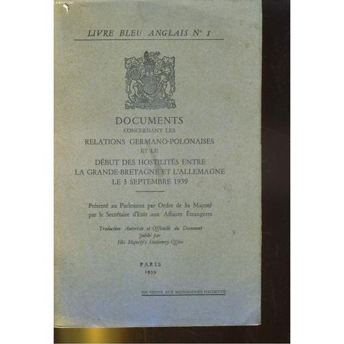 Documents Concernant Les Relations Germano Polonaises Et Le Debut Des Hostilites Entre La Grande Bretagne Et L Allemagne Le 3 Septembre 1939