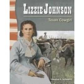 Lizzie Johnson: Texan Cowgirl de Heather E. Schwartz