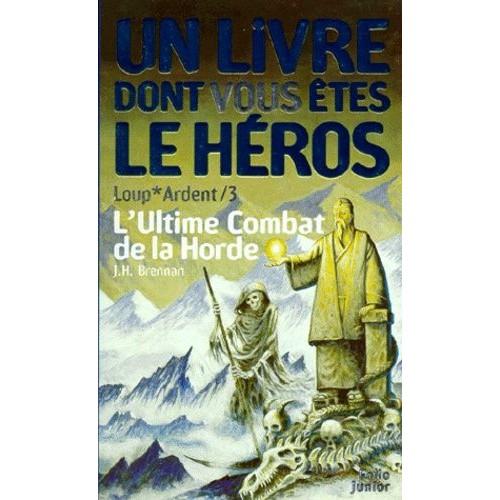 L/'ULTIME COMBAT DE LA HORDE LOUP ARDENT LDVELH JH Brennan N° 3 1993 N°
