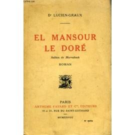 El Mansour Le Dor�. Sultan De Marrakech de Lucien Graux Dr