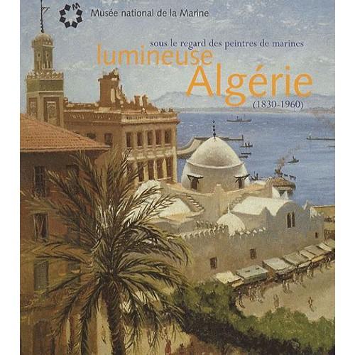 9d9581162ad lumineuse-algerie-sous-le-regard-des-peintres-de-marines-1830-1960-de -denis-michel-boell-livre-896525435 L.jpg