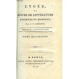 Lycee, Ou Cours De Litterature Ancienne Et Moderne, Tome Iv de Laharpe J. F.