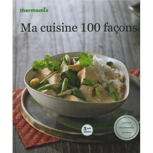 Ma cuisine 100 facons thermomix de vorwerk thermomix - Livre thermomix ma cuisine 100 facons pdf ...