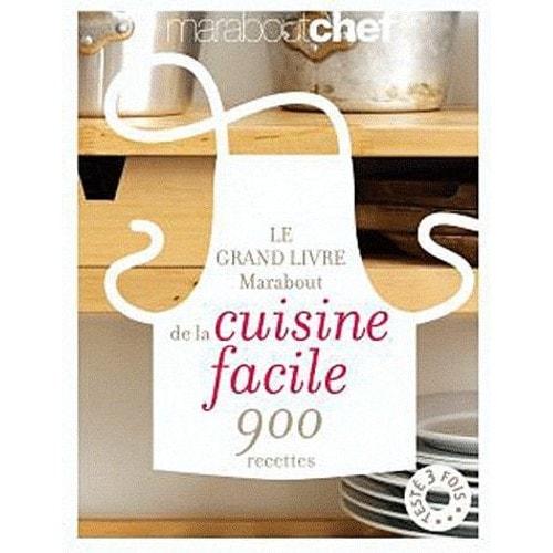 Le grand livre marabout de la cuisine facile 900 recettes - Livre de cuisine facile ...