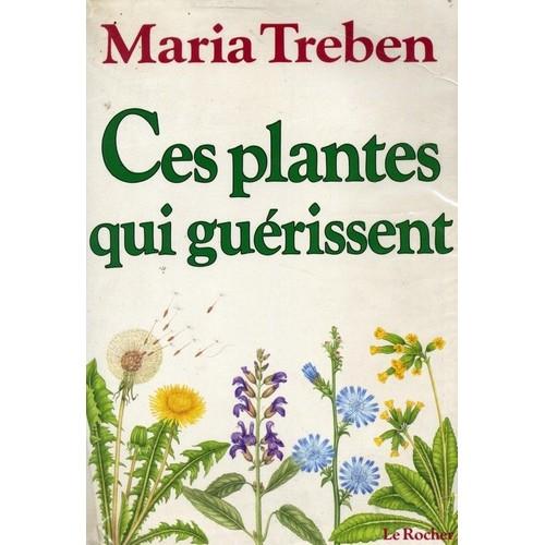 Ces plantes qui guerissent de maria treben priceminister for Tous les plantes