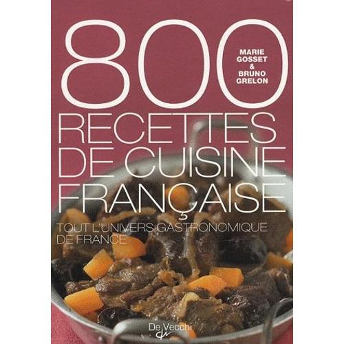 800 recettes de cuisine fran aise de marie gosset format reli. Black Bedroom Furniture Sets. Home Design Ideas