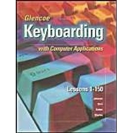 Glencoe Keyboarding With Computer Applications: Lessons 1-150 de McGraw-Hill Education
