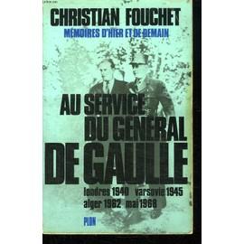 Memoires D Hier Et De Demain. Au Service Du General De Gaulle. Londres 1940, Varsovie 1945, Alger 1962, Mai 1968. de christian fouchet