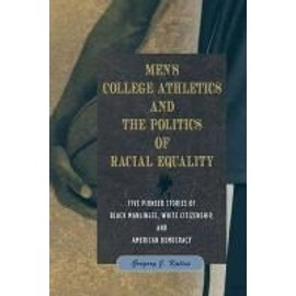 Men's College Athletics And The Politics Of Racial Equality: Five Pioneer Stories Of Black Manliness, White Citizenship, And American Democracy de Gregory J. Kaliss