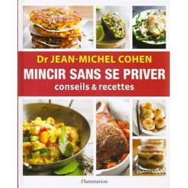 Mincir Sans Se Priver - Conseils & Recettes de jean-michel cohen
