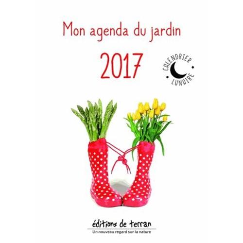 Mon agenda du jardin 2017 avec le calendrier lunaire un - Calendrier lunaire 2017 jardin ...