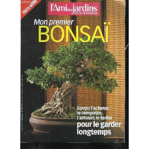 Mon premier bonsai l 39 ami des jardins et de la maison hors serie de collectif format broch - L ami des jardins et de la maison ...