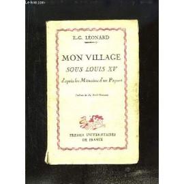 Mon Village Sous Louis Xv D'apr�s Les M�moires D'un Paysan. de LEONARD E.-G.