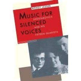 Music For Silenced Voices: Shostakovich And His Fifteen Quartets de Wendy Lesser