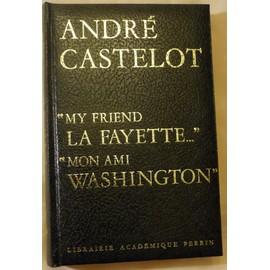 My Friend La Fayette - Mon Ami Washington de Andr� Castelot