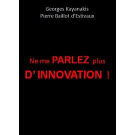 Ne Me Parlez Plus D'innovation !   de Georges Kayanakis & Pierre Baillot d'Estivaux