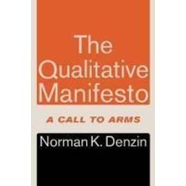 The Qualitative Manifesto: A Call To Arms de Norman K. Denzin