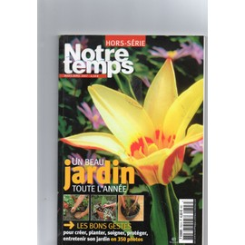 Notre Temps Hors Serie 2007 - Un Beau Jardin Toute L\'annee - Rakuten