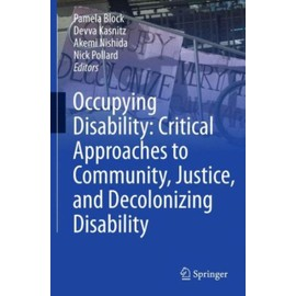 Occupying Disability: Critical Approaches To Community, Justice, And Decolonizing Disability de Collectif