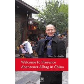 Welcome To Presence - Abenteuer Alltag In China de Oliver Lutz Radtke