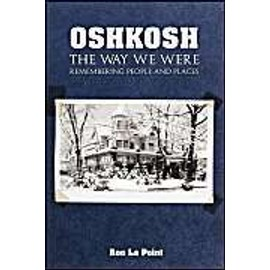 Oshkosh: The Way We Were: Remembering People And Places de Ron La Point