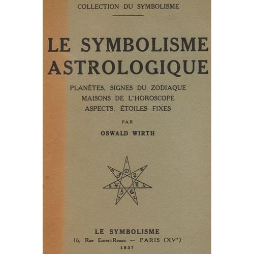 le symbolisme astrologique plan tes signes du zodiaque maisons de l 39 horoscope aspects. Black Bedroom Furniture Sets. Home Design Ideas
