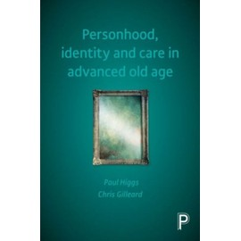 Personhood, Identity And Care In Advanced Old Age de Paul Higgs