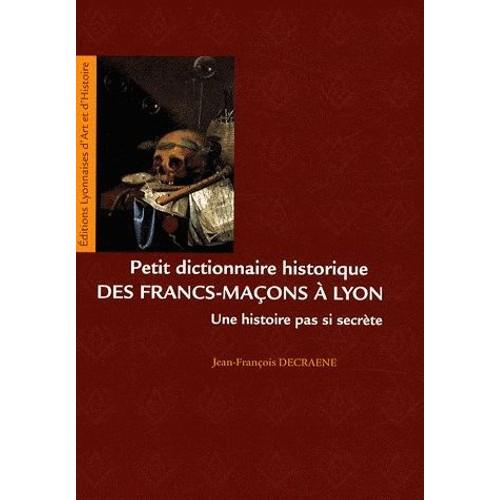 da638cd687a petit-dictionnaire-historique-des-francs-macons-a-lyon-de-jean-francois-decraene-1023097340 L.jpg