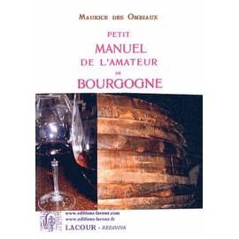 Petit Manuel De L'amateur De Bourgogne de Maurice Des Ombiaux