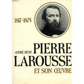 Pierre Larousse Et Son Oeuvre (1817-1875) de RETIF ANDRE