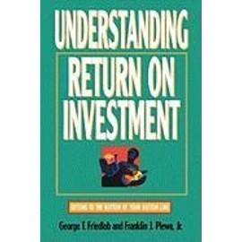 Understanding Return On Investment de George T. Friedlob