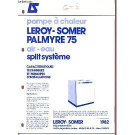 pompe a chaleur leroy somer palmyre 75 air eau splitsysteme caracteristiques techniques et. Black Bedroom Furniture Sets. Home Design Ideas
