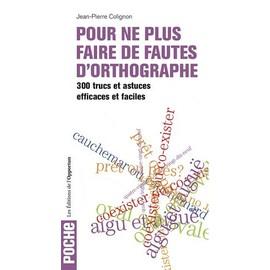 Pour Ne Plus Faire De Fautes D'orthographe - 300 Trucs Et Astuces Efficaces Et Faciles de Jean-Pierre Colignon