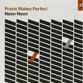 Praxis Makes Perfect - Neon Neon